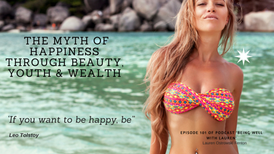 Episode 101 THE MYTH OF HAPPINESS THROUGH BEAUTY, YOUTH &WEALTH