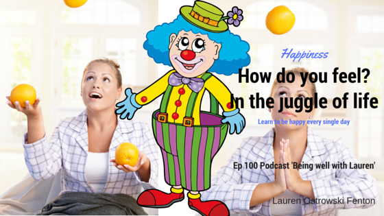 Episode 100 How to be a happy clown in the juggle oflife