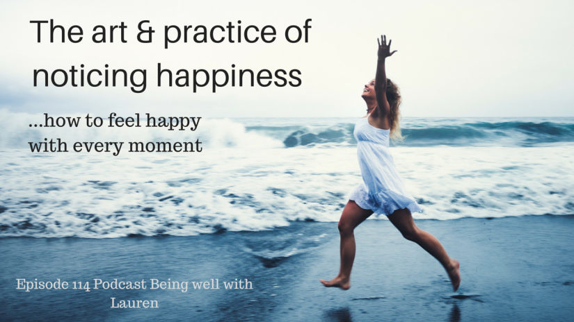 Episode 114 Being well with Lauren The art & practice of noticing happiness