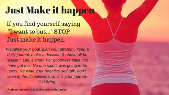 Episode 111 If you find yourself saying 'I want to… 'but'… STOP the excuses! Just make ithappen.