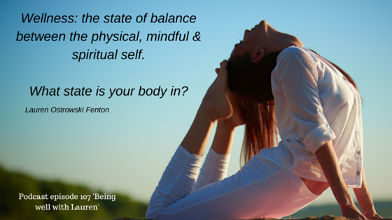 Episode 107  Wellness: the state of balance between the physical, mindful & spiritual self.